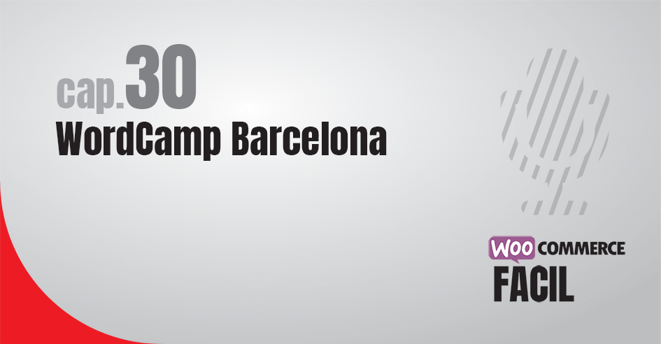 Capítulo 30 WordCamp Barcelona WooCommerce Fácil