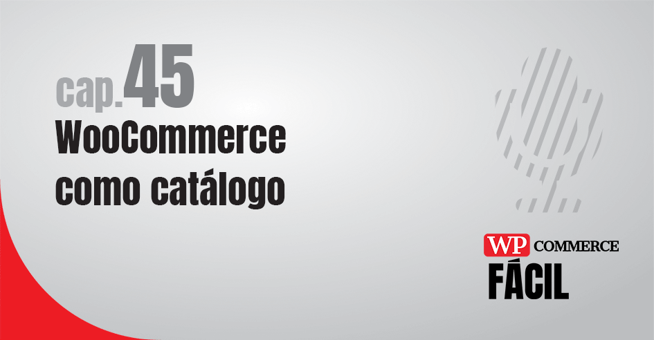 Capítulo 45 WPcommerce Fácil WooCommerce como catálogo