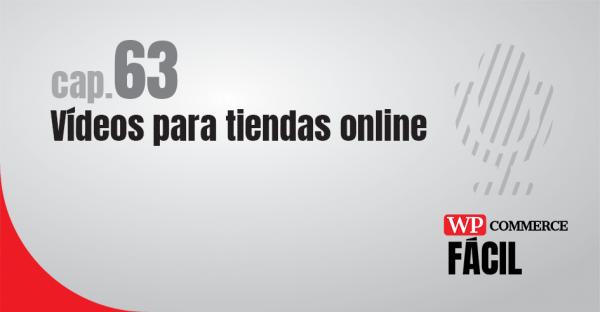 Capítulo 63 Vídeos para tiendas online