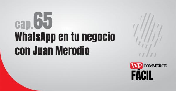 Capítulo 65 WhatsApp en tu negocio con Juan Merodio
